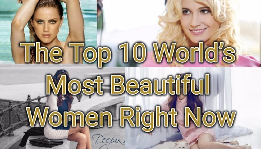 Top 10 World's Prettiest Women Right Now