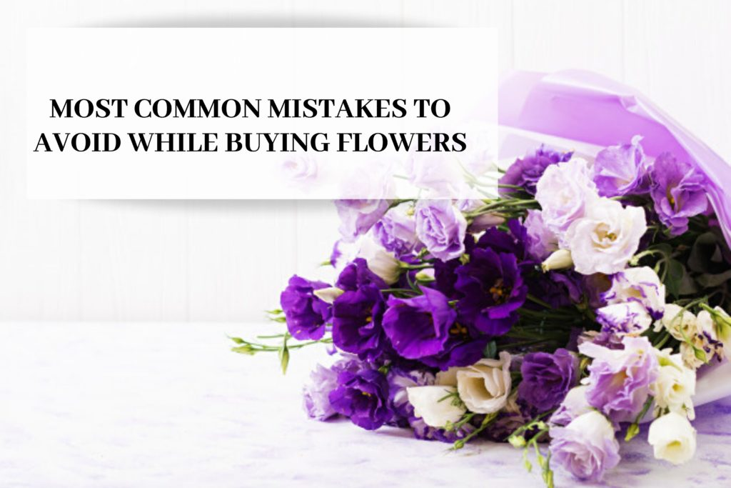 Most Common Mistakes To Avoid While Buying Flowers